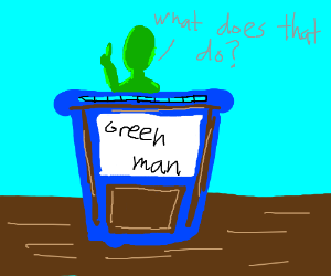 """Green man asking """"what does that do?"""""""
