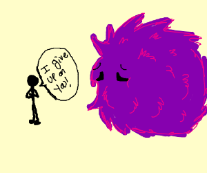 giving up on a large purple fluffy creature