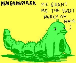 Penguin caterpillar pleads for death