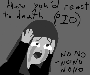 How would you react to death PIO (I would flip