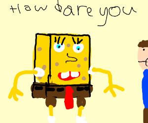 Spongebob saying how dare you to man