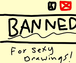 Banned for sexy drawings