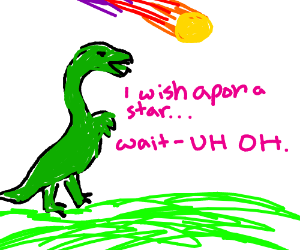 "Dinosaur regrets wishing upon a ""star"""