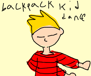 Calvin is doing the backpack kid dance!