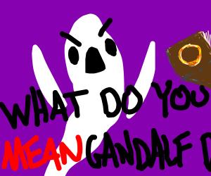 Ghost is enraged when hears about gandolf's de