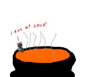 """""""I AM AT SOUP!"""""""