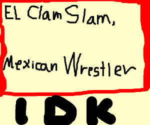 El Clam Slam, Mexican Wrestler