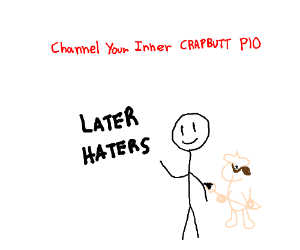 Channel your inner Crapbutt P.I.O