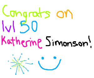 Congrats on lvl 50 Katherine Simonson! :)