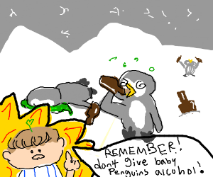 Remember! Don't give baby penguins alcohol!