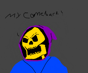 Skeletor is angry he has not made a comeback