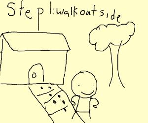 Step 1: Walk outside