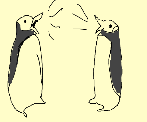 Two weird penguins are screaming