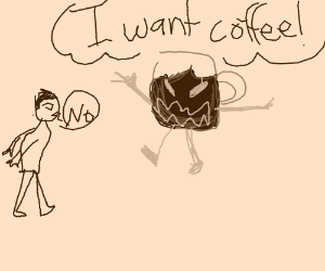 Coffee monster wants coffee