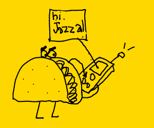 a taco that is texting jazza