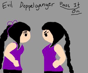 Evil Doppelganger PIO