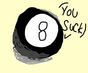 8 ball tells me that i suck :(