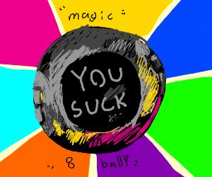Magic 8 Ball says you suck