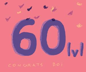 Congrats on level 60! PIO