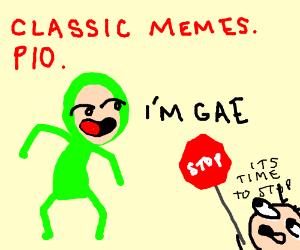 Classic Memes, P.I.O.