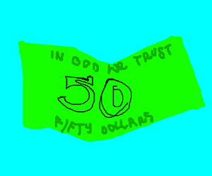 Issa fifty dollar bill!
