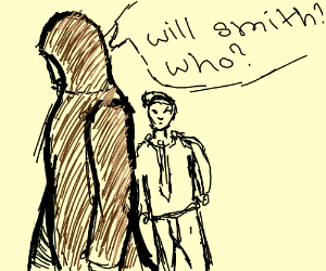 """hooded figure asks stick man """"will smith who?"""""""