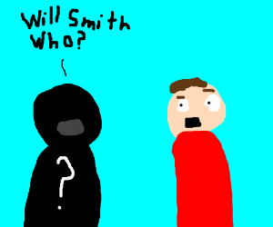 """Black guy saying: """"Will Smith who?"""""""