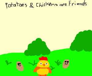 potatoes and chickens are friends