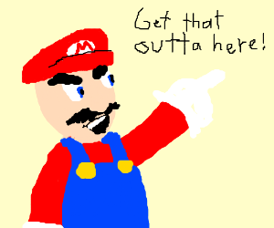 """Bearded Mario says to """"get that outta here!"""""""
