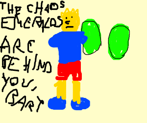 The chaos emeralds are behind you, Bart