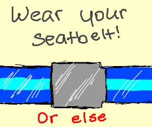 Wear your seatbelt!