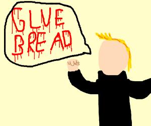 """Man with no face says """"Glue Bread"""" menacingly"""