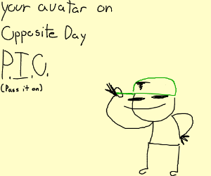 Your avatar on opposite  day PIO
