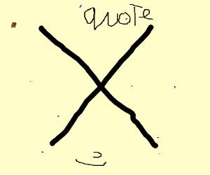 """""""Quote"""" X"""