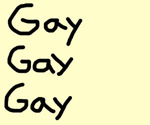 Gay x 3