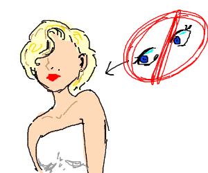 Marilyn Monroe, but she has no eyes