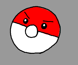 A pokeball looking angery
