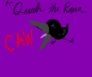 "Quoth the raven ""Caw!"""