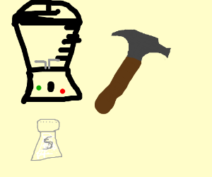 a blender, hammer and salt shaker (idk either)