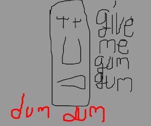 Give me gum gum, Dum Dum!
