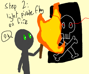 light pirate flag on fire because its step 2