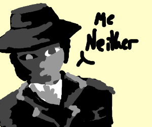 """A mysterious man says """"Me neither"""""""