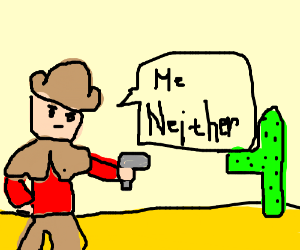 fancy cowboy says 'me neither'