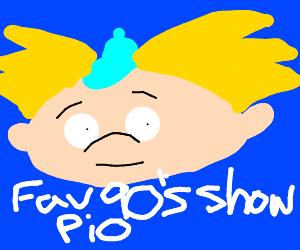 fav 90s show PIO (pass it on)