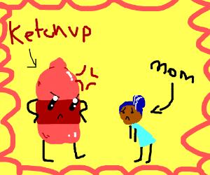 ketchup mad at mom