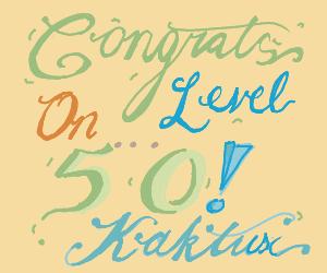 Congrats On Level 50, Kaktux!