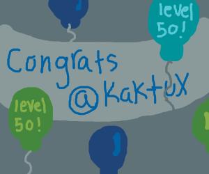 @Kaktux is level 50! congrats! :D