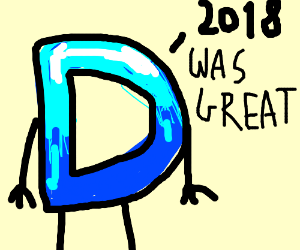 The d says 2018 was great.