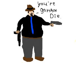 Fat gangster giving death threaths