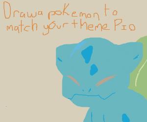 Draw a Pokémon to match your theme P.I.O